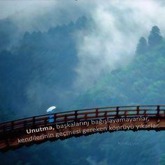 Unutma, başkalarını bağışlayamayanlar, kendilerinin geçmesi gereken köprüyü yıkarlar. Konfüçyüs