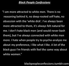 So true. I don't hate or dislike black guys. I just prefer white guys. Just being true to myself.