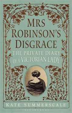 Kate Summerscale brings the Victorian era to life in Mrs. Robinson's Disgrace: The Private Diary of a Victorian Lady. Through the portrait of Isabella Walker, Summerscale highlights the conflict between a frustrated woman and a culture that struggles with change.