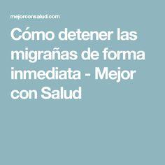 Cómo detener las migrañas de forma inmediata - Mejor con Salud