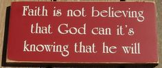 Faith is not believing God can it's knowing that he will wood sign. $12.00, via Etsy.
