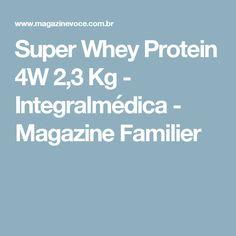 Super Whey Protein 4W 2,3 Kg - Integralmédica - Magazine Familier