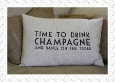 Drink Champagne And Dance On The Table Cushion - love our latest addition to the home