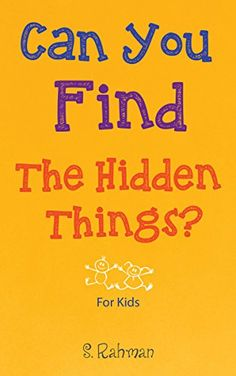 Amazon.com: Can You Find the Hidden Things?: Fun Hidden Picture Images for Children and Adults (Interactive Activities for Kids) eBook: S. Rahman: Kindle Store