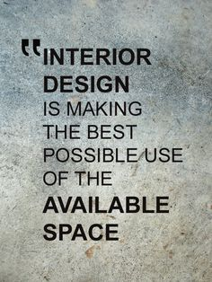Interior Design Quote the quote relates to the pin because interior designing is making the best use of the space you have. sometimes you have to work with a lot and only have so much room but you have to deal with it