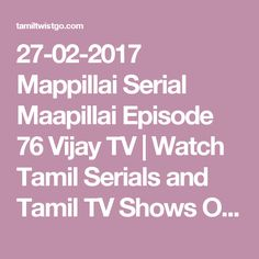 27-02-2017 Mappillai Serial Maapillai Episode 76 Vijay TV | Watch Tamil Serials and Tamil TV Shows Online