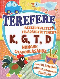Terefere - Beszédfejlesztő feladatgyüjtemény K, G, T, D hangok gyakorlásához…