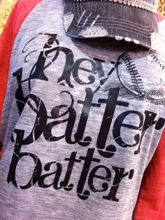 Hey Batter Batter Baseball  Raglan Tee by RebelChickDesigns, $36.00...don't buy for me.  I just want to save the idea.