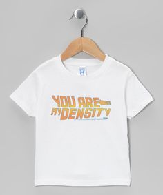 White 'You Are My Density' Tee - Toddler & Kids | Daily deals for moms, babies and kids