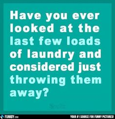 The last few loads of laundry (Funny People Pictures) - #laundry #throw away
