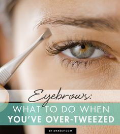 Eyebrows: What to Do When You've Over-Tweezed