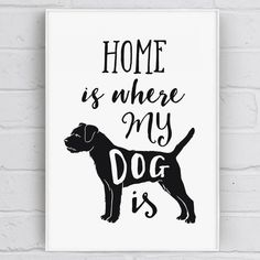 Home Is Where My Dog Is Dog Quote Print with terrier BUT needs a Chihuahua!!! for me.