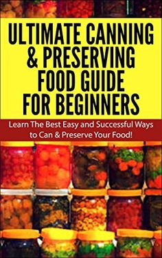 Ultimate Canning & Preserving Food Guide for Beginner:  Learn the Best Easy and Successful Ways to Can and Preserve Your Food! (Canning, Preserving, Canning ... Preserving Food, Canning and Preserving) by Claire Daniels, http://www.amazon.com/dp/B00LG0HMDQ/ref=cm_sw_r_pi_dp_ombzub1BY63VJ