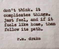 don't think. it complicates things. just feel, and if it feel like home, then follow it's path.