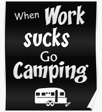 When Work Sucks Go Camping Poster