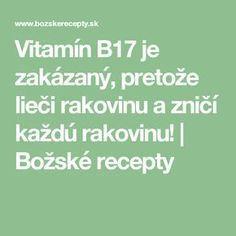 Vitamín je zakázaný, pretože lieči rakovinu a zničí každú rakovinu! Natural Medicine, Detox, The Cure, Bodybuilding, Cancer, Food And Drink, Health Fitness, Homemade, Healthy