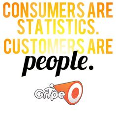 """""""Consumers are statistics. Customers are PEOPLE."""" #customerservice"""