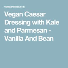 Vegan Caesar Dressing with Kale and Parmesan - Vanilla And Bean