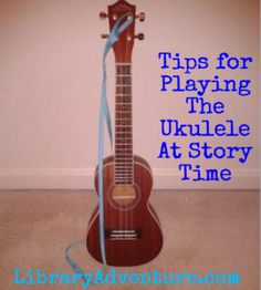Tips for Playing the Ukulele at Story Time-I need all the help I can get.