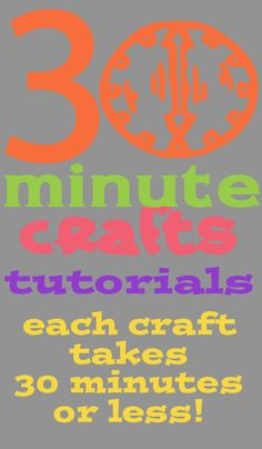 Dozens of quick and easy craft tutorials - each takes 30 minutes or less!