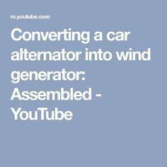 Converting a car alternator into wind generator: Assembled Alternative Energy, Car, Youtube, Free, Wind Turbine, Automobile, Vehicles, Cars, Autos