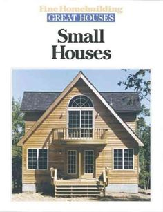 Small houses are less expensive to build, more energy efficient, and easier to maintain than big homes, but they don't have to feel small. In this collection of 37 articles from FINE HOMEBUILDING maga