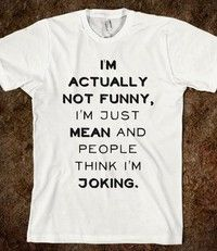 Im Actually Not Funny Im Just Really Mean and People Think Im Joking Unisex Funny Saying T-Shirt Sarcasm Graphic Tee Casual White Tee Shirt Cool - Cool Shirts - Ideas of Cool Shirts - Wish Funny Shirt Sayings, Sarcastic Shirts, Funny Shirts, Funny Quotes, Meme Shirts, Funny Sweatshirts, Cool Sayings, T Shirt Quotes, Cute Sayings For Shirts