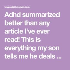 Adhd summarized better than any article I've ever read! This is everything my son tells me he deals with on a daily basis. Adhd Odd, Adhd And Autism, Adhd Facts, Adhd Brain, Adhd Help, Adhd Diet, Adhd Strategies, Attention Deficit Disorder, Adult Adhd
