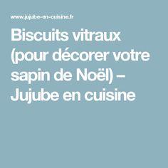 Biscuits vitraux (pour décorer votre sapin de Noël) – Jujube en cuisine