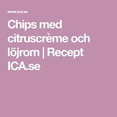 Chips med citruscrème och löjrom   Recept ICA.se