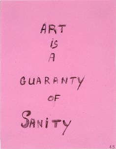 Louise Bourgeois, Art is a Guarantyof Sanity, 2000