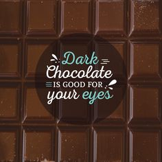 DID YOU KNOW? Dark chocolate is a good source of bioflavonoids which can lower your risk of developing cataracts and macular degeneration. Mmmm ... chocolate!