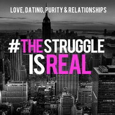 The Struggle is Real - Purity, Dating, and Relationship
