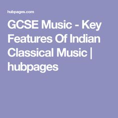 GCSE Music - Key Features Of Indian Classical Music | hubpages