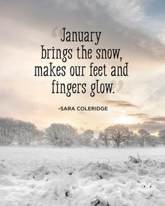 "15 Quotes About Snow: ""January brings the snow, makes our feet and fingers glow."""