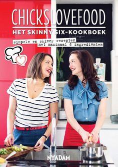 Gezonde recepten, gemaakt met slechts zes ngrediënten   Chickslovefood, Nina de Bruijn & Elise Gruppen