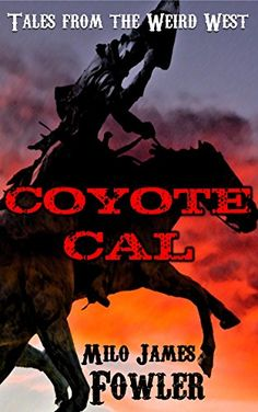 Coyote Cal - Tales from the Weird West by Milo James Fowler #finalist for 2016 award https://www.amazon.com/dp/B00C5JM4TE/ref=cm_sw_r_pi_dp_x_N45Pxb1XTYMSW