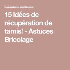 15 Idées de récupération de tamis! - Astuces Bricolage