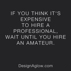 If you think it's expensive to hire a professional...