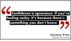 AF quote.... totally agree, although I do have a tendency to be arrogant. Yet, I still have little faith in myself.