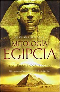 Gran libro de la mitologia egipcia, el Historia la Esfera: Amazon.es: Jean Pierre Cortegianni: Libros
