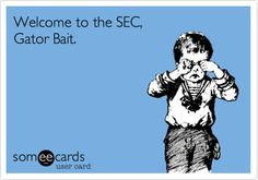 Funny Sports Ecard: Welcome to the SEC, Gator Bait......if you're not a Gator....you're Gator bait!!!