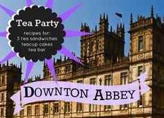 Downton Abbey Tea Party – Menu and Recipes!