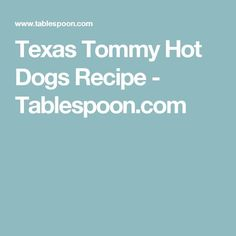 Texas Tommy Hot Dogs Recipe - Tablespoon.com