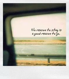 No reason to stay is a good reason to go..