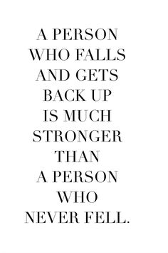 A person who falls and gets back up is much stronger than a person who never fell. #quote #quoteoftheday #inspiration