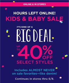 ONLINE & IN STORES | HOURS LEFT ONLINE! | KIDS & BABY SALE UP TO 40% OFF SELECT STYLES