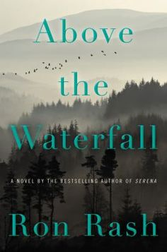 "Read ""Above the Waterfall"" by Ron Rash available from Rakuten Kobo. In this poetic and haunting tale set in contemporary Appalachia, New York Times bestselling author Ron Rash illuminates . Reading Lists, Book Lists, New Books, Books To Read, Book Nooks, Historical Fiction, Fiction Books, So Little Time, Bestselling Author"