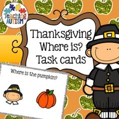 Thanksgiving Task Cards, Where is it? Recognition, Autism.These task cards are great for building up student's recognition of different items related to thanksgiving. Also includes recognising different color/colour leaves. Great for color/colour recognition.