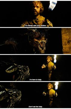 "Tyrion and the dragons ""I'm here to help. Don't eat the help"" game of throne 6x02"